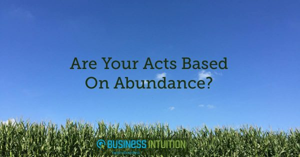 are-your-acts-based-on-abundance