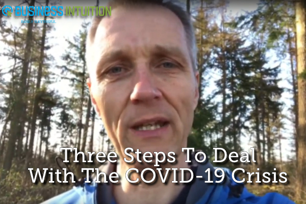Three Steps To Deal With The COVID-19 Crisis